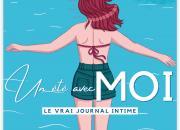 #Un été avec MOI, le vrai journal intime / Par l'auteur aux 150.000 lecteurs / sortie le 7 juillet 2021